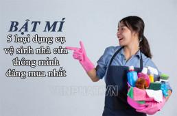 Top 5 loại dụng cụ vệ sinh nhà cửa thông minh bắt buộc phải có