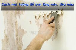 Hướng dẫn cách mài tường để sơn chuẩn, đẹp như thuê thợ làm
