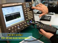 Hướng dẫn cài đặt tần số bộ đàm Motorola chi tiết nhất