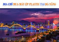 Địa chỉ mua máy ép Plastic tại Đà Nẵng uy tín nhất