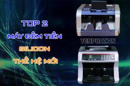 Top 2 máy đếm tiền Silicon thế hệ mới tốt nhất hiện nay