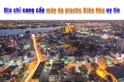 Địa chỉ mua máy ép plastic ở Biên Hòa uy tín, giá tổt 2021