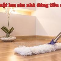 Chia sẻ kỹ thuật lau sàn nhà cực hay đúng chuẩn, dễ làm nhất